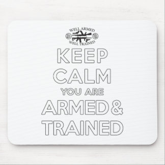 Keep Calm You Are Armed and Trained Mouse Pad