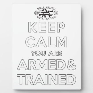 Keep Calm You Are Armed and Trained Display Plaques