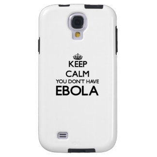 Keep Calm you don't have EBOLA Galaxy S4 Case