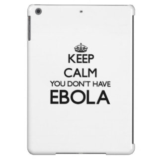 Keep Calm you don't have EBOLA iPad Air Cover