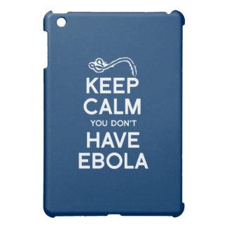 KEEP CALM YOU DON'T HAVE EBOLA COVER FOR THE iPad MINI
