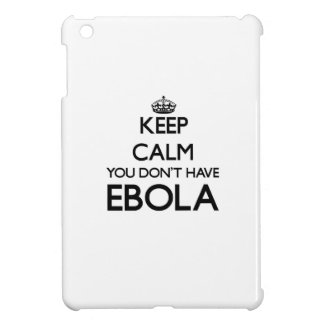 Keep Calm you don't have EBOLA iPad Mini Covers