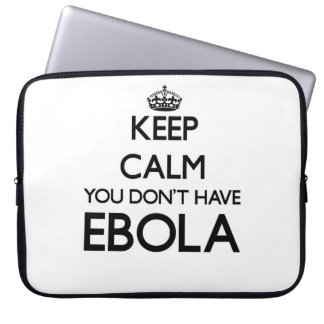 Keep Calm you don't have EBOLA Laptop Sleeves