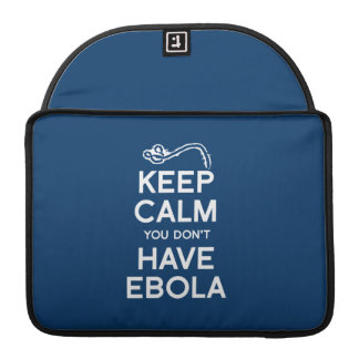 KEEP CALM YOU DON'T HAVE EBOLA MacBook PRO SLEEVE