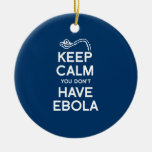 KEEP CALM YOU DON'T HAVE EBOLA ORNAMENTS