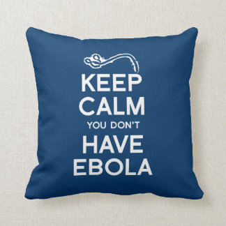 KEEP CALM YOU DON'T HAVE EBOLA PILLOW