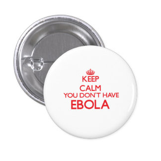 Keep calm you don't have Ebola Pinback Button