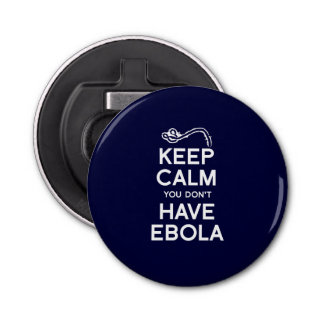 KEEP CALM YOU DON'T HAVE EBOLA BUTTON BOTTLE OPENER