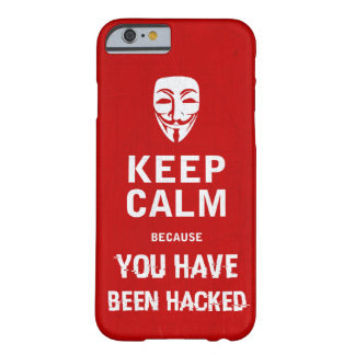 Keep calm - You Have Been hacked Barely There iPhone 6 Case