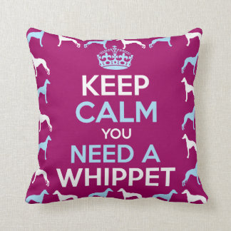 Keep Calm you Need a Whippet Throw Pillow