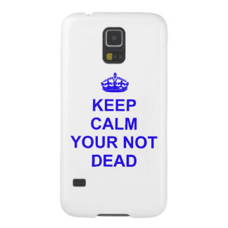 Keep Calm Your Not Dead Case For Galaxy S5