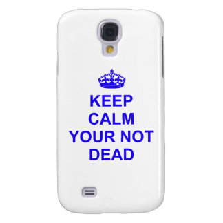 Keep Calm Your Not Dead Samsung Galaxy S4 Covers