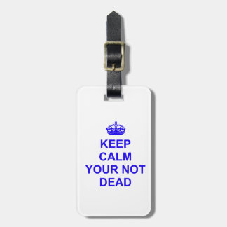 Keep Calm Your Not Dead Tag For Bags