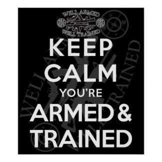 Keep Calm You're Armed and Trained - Poster
