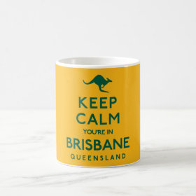 Keep Calm You're in Brisbane QLD Australian Coffee Mug