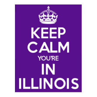 Keep Calm You're In Illinois Postcard