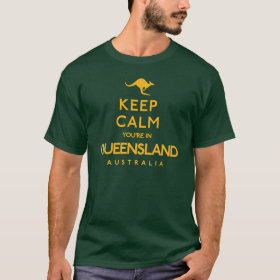 Keep Calm You're in Queensland T-Shirt