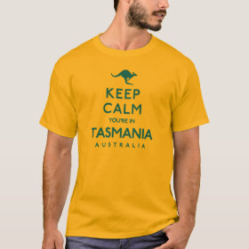 Keep Calm You're in Tasmania Australia T-Shirt