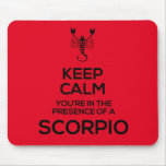 Keep Calm, You're in the Presence of a Scorpio Mouse Pad