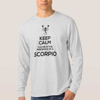 Keep Calm, You're in the Presence of a Scorpio T-shirts