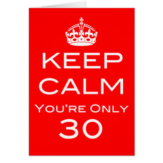 Keep Calm You're Only 30 Birthday Card