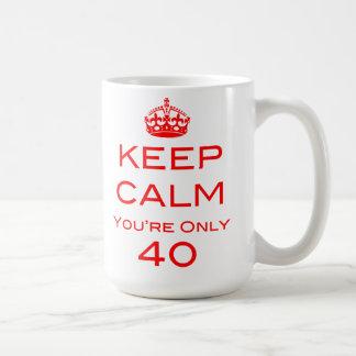 Keep Calm You're Only 40 Birthday Mug