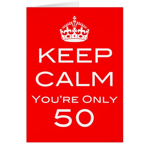 Keep Calm You're Only 50 Birthday Card