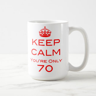 Keep Calm You're Only 70 Birthday Mug