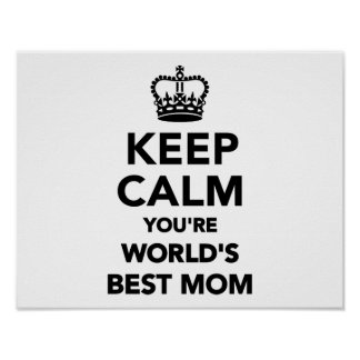 Keep calm you're worlds best mom poster