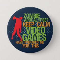 Keep Calm Zombie Apocalypse Funny Gamer Button at Zazzle