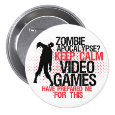 Keep Calm Zombie Apocalypse Funny Gamers Button at Zazzle