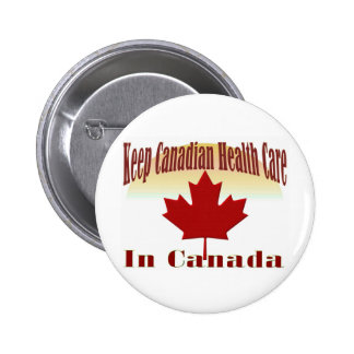 Keep Canadian Health Care in Canada Pinback Button