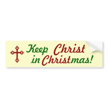 Christmas Themed Keep CHRIST in Christmas! Bumper Sticker