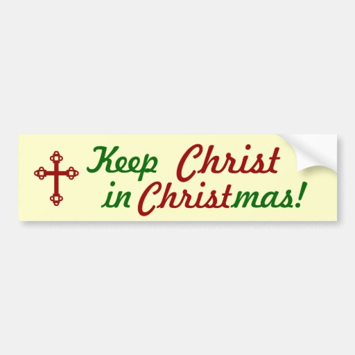 Keep CHRIST in Christmas! Bumper Sticker