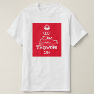 Keep Clam and Chowder On T-Shirt