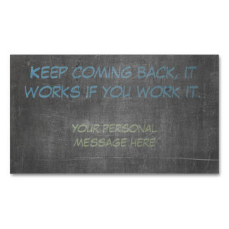 Keep coming back, it works if you work it. business card magnet