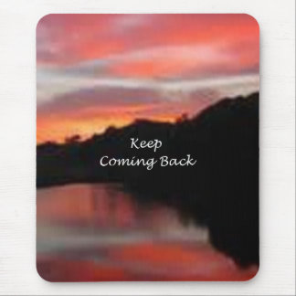 Keep Coming Back Mouse Pad