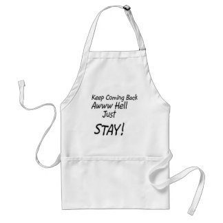Keep coming back or just stay! adult apron