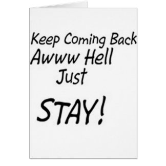 Keep coming back or just stay! card
