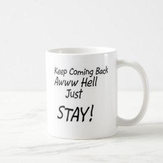 Keep coming back or just stay! coffee mug