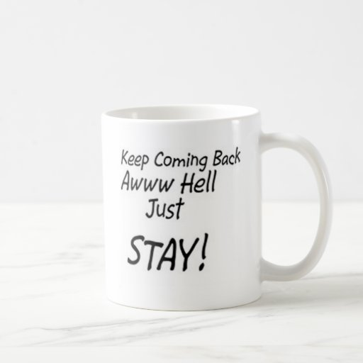 Keep coming back or just stay! coffee mugs