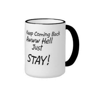 Keep coming back or just stay ringer mug
