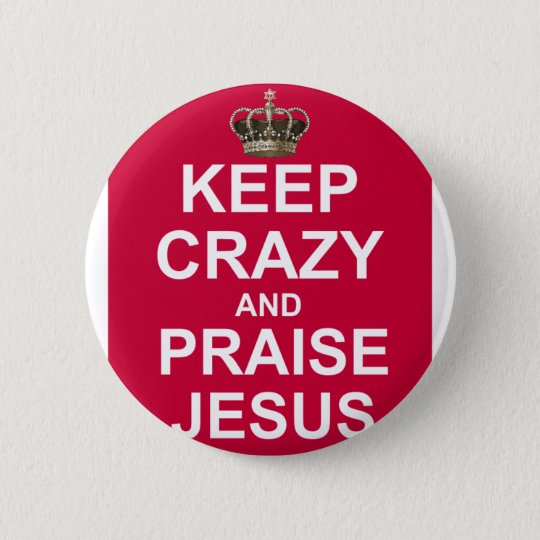 Keep Crazy and Praise Jesus Pinback Button