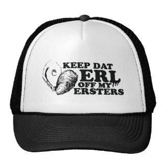 Keep Dat Erl off My Ersters Trucker Hat