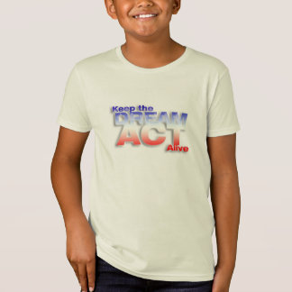 Keep DREAM Act Alive T-Shirt