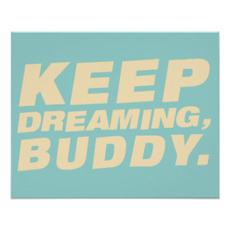 Keep dreaming, buddy - Poster