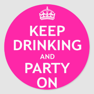 Keep Drinking and Party On Classic Round Sticker
