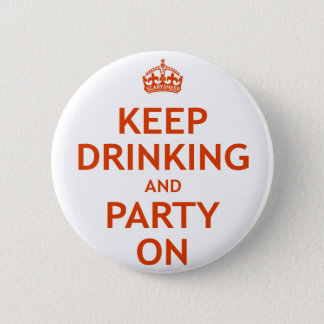 Keep Drinking and Party On Pinback Button
