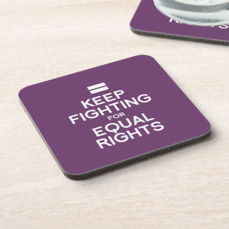 KEEP FIGHTING FOR EQUAL RIGHTS DRINK COASTER