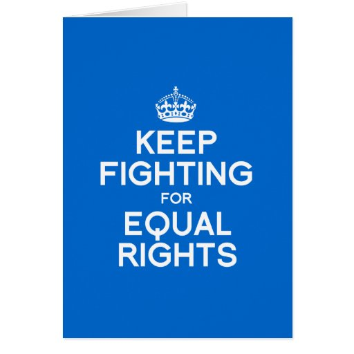 KEEP FIGHTING FOR EQUAL RIGHTS GREETING CARD